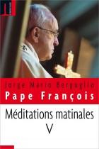Méditations matinales tome V