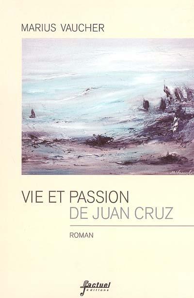 Vie et passion de Juan Cruz